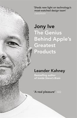 Book of the Week: Jony Ive: The Genius Behind Apple's Greatest Products by Leander Kahney